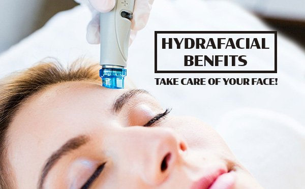 Take Care of Your Face!  5 Benefits of Hydrafacial